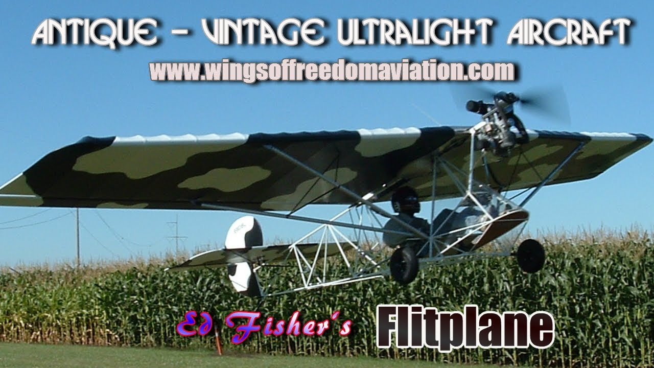 Flitplane, Ed Fisher's Flitplane ultralight aircraft from Wings of Freedom Aviation. - YouTube