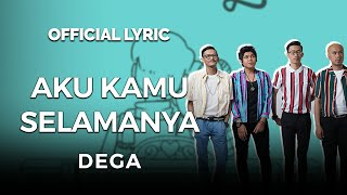 DEGA - KAMU AKU SELAMANYA  (Official Video Lyrics)
