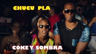 VIDEO OFICIAL - CHUCU PLA -  COKE Y SOMBRA