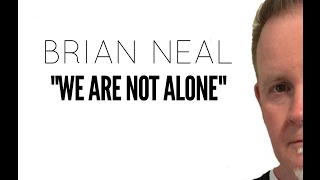 WE ARE NOT ALONE - BRIAN NEAL