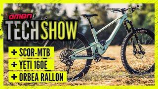 New Orbea Rallon, Yeti 160E & BMC Launch SCOR MTB   GMBN Tech Show Ep. 193