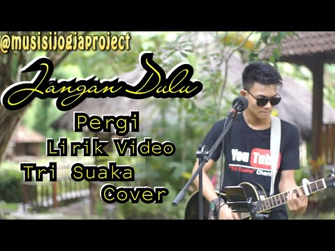 JAngan Dulu Pergi (Lirik Video) - Seventeen Cover   Tri Suaka   Yogyakarta