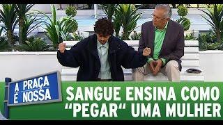 """A Praça É Nossa (15/10/15) - Sangue ensina a Carlos Alberto como """"pegar"""" uma mulher"""