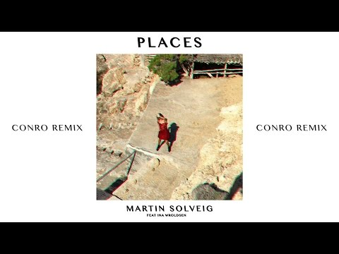 Martin Solveig - Places Conro Remix ft Ina Wroldsen