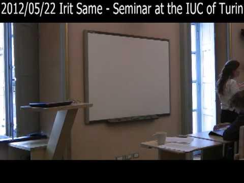 2012/05/22 Irit Same - Seminar at the IUC of Turin