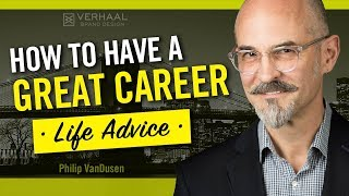 How To Have a Great Career and some Life Lessons from Philip VanDusen