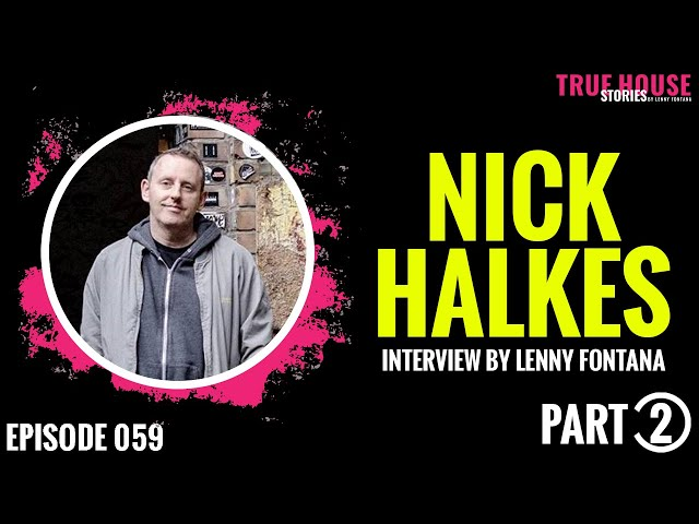 Nick Halkes interviewed by Lenny Fontana for True House Stories™ # 059 (Part 2)