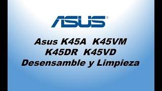 Asus K45A  K45VM  K45DR  K45VD Desensamble y Limpieza