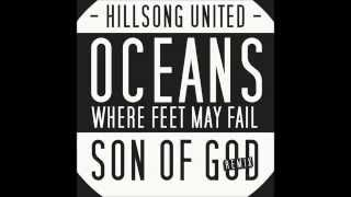 Oceans (Where Feet May Fail) Son Of God Remix