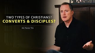 Two Types of Christians? Converts and Disciples? - Ask Pastor Tim