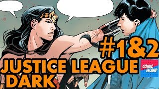 Justice League Dark #1 and 2