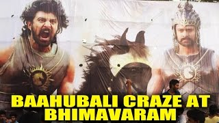 Baahubali Movie Craze at Bhimavaram : Prabhas