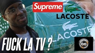 SUPREME X LACOSTE SAISON 2 + POURQUOI LES MEDIAS GÂCHENT NOTRE CULTURE !