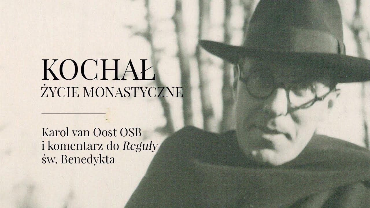 """Kochał życie monastyczne. Karol van Oost OSB i komentarz do """"Reguły"""" św. Benedykta"""