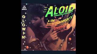 Aloid & the Interplanetary Invasion - Glowin