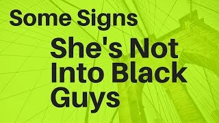 Some Signs She's Not into Black Guys | online dating tips for men | pof secrets