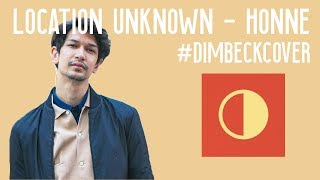 #DimBeckCover LOCATION UNKNOWN by HONNE