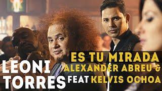 Leoni Torres, Kelvis Ochoa y Alexander Abreu - Es Tu Mirada
