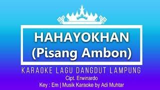 Hahayokhan (Pisang Ambon) - Karaoke No Vocal - Lagu Dangdut Lampung - Cipt. Erwinardo - Key : Em