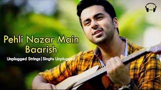 Pehli Nazar Mein | Baarish | Race | Half Girlfriend | Singhs Unplugged | Unplugged Mashup Cover