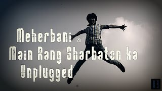 Meherbani | Main Rang Sharbaton ka | Mashup Unplugged | Acoustic Cover | The Blue Horizon