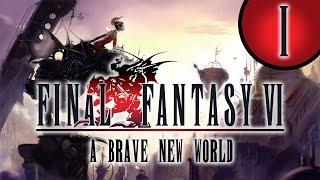 Final Fantasy VI: Brave New World Stream - Part 1 (5/21/2017)
