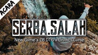 SERBA SALAH - New Gvme x ZB DTG x District Gvme