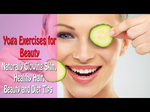 Yoga Exercises for Beauty | Naturally Glowing Skin, Healthy Hair, Beauty and Diet Tips in English