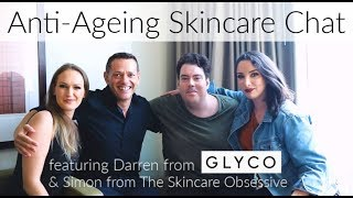 Anti-Ageing Skincare Chat Feat. Darren Clark from Glyco & Simon The Skincare Obsessive