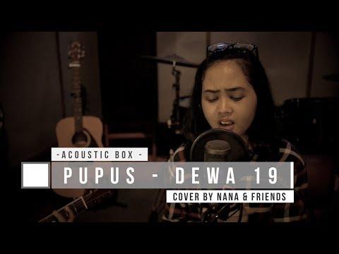 Pupus - Dewa 19 Cover by Nana & Friends