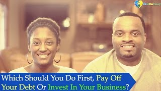 Should You Pay Off Debt First, or Invest In Your Business?
