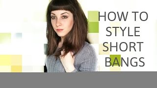 How to Style Short Bangs - Hair Tutorial