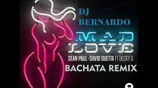 Sean Paul, David Guetta Feat Becky G Mad Love Bachata Remix Dj Bernardo