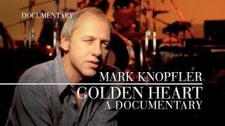 Mark Knopfler - Golden Heart (Official Documentary)