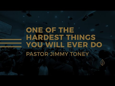 One Of The Hardest Things You Will Ever Do / Pastor Jimmy Toney