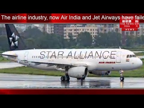 The airline industry, now Air India and Jet Airways have failed in the turmoil