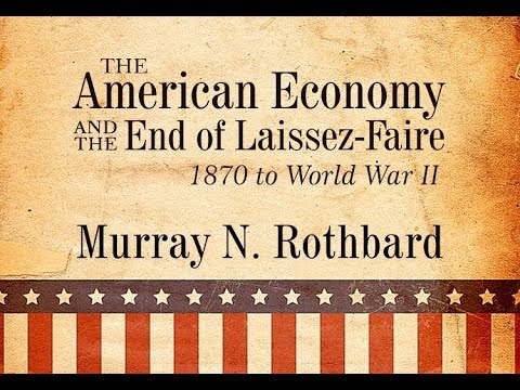The Decline Of Laissez Faire Lecture 3 Of 13 Murray N Rothbard