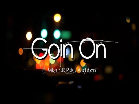 EL MIKE /JR RUIZ /AUDUBON  - GOIN ON VIDEO OFICIAL