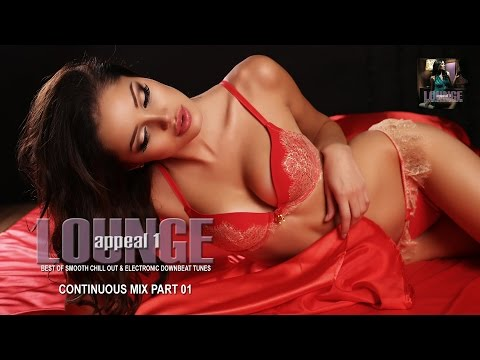 Lounge Appeal 1 - Best of smooth Chill Out & Downbeat Tracks Continuous Mix Part 1 (HD)