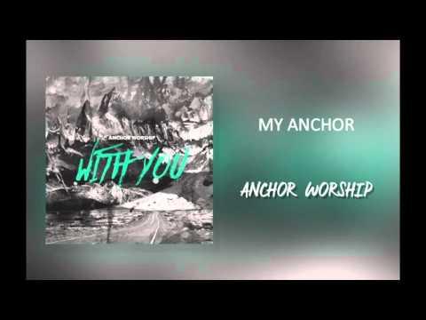 Anchor Worship My Anchor Youtube
