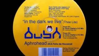 "Aphrohead AKA Felix Da Housecat - ""In The Dark We Live"" (Thee Lite) (Dave Clarke"