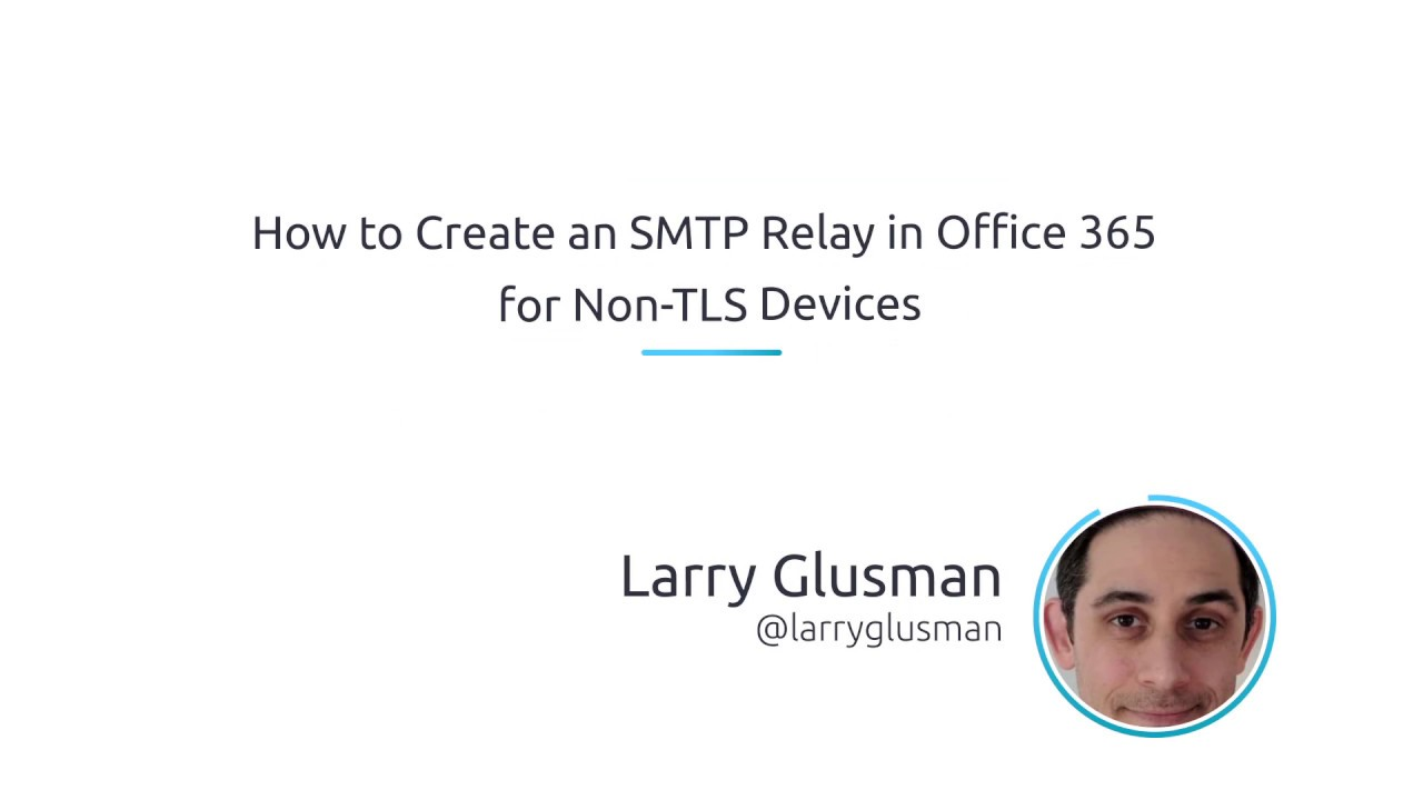 How To Create An SMTP Relay In Office 365 For Non-TLS devices