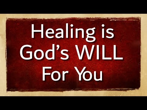 HEALING IS GOD'S WILL FOR YOU!!