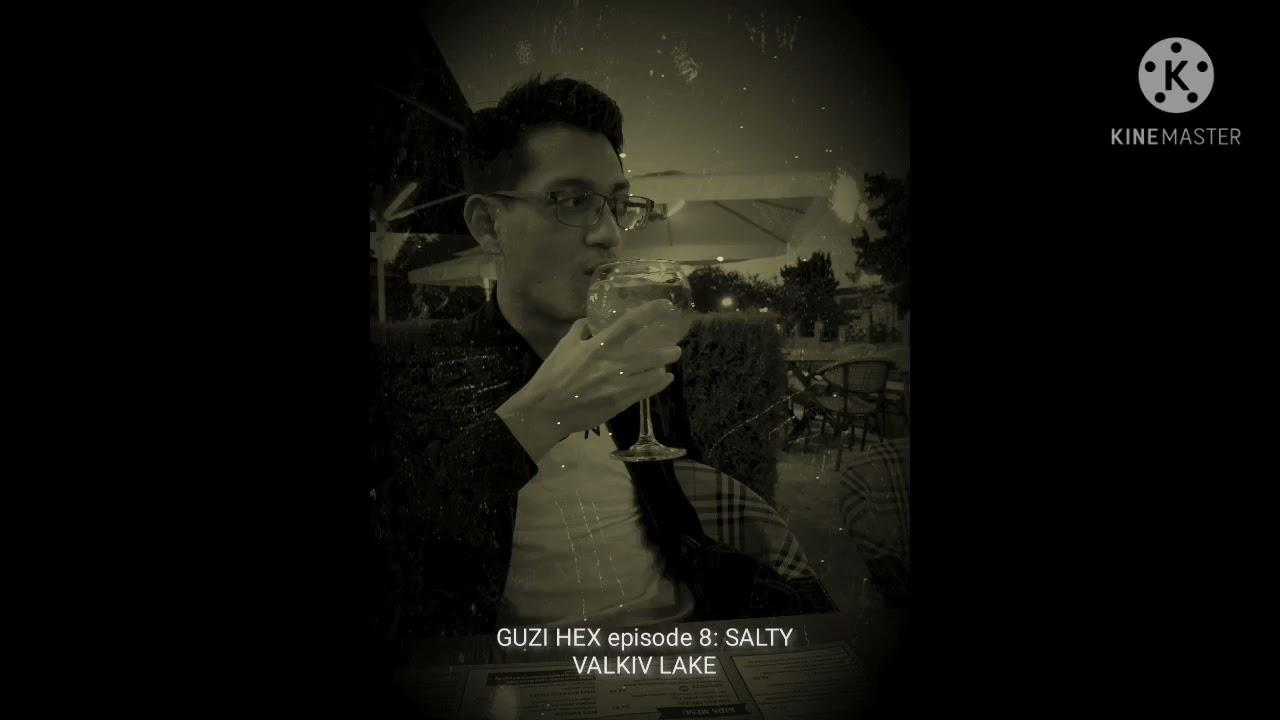 THE GUZI HEX PODCAST episode 8 : SALTY VALKIV LAKE