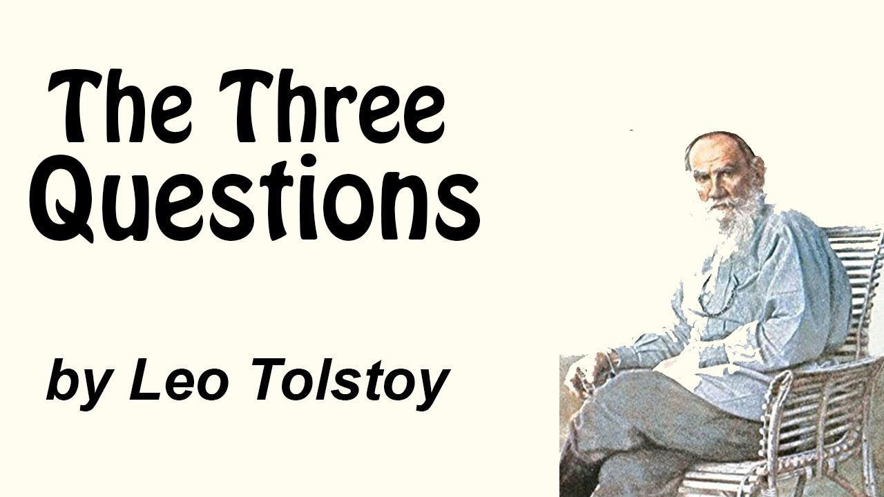 themes in the three questions by leo tolstoy Leo tolstoy's the three questions magnifies a number of philosophical views and issues of whether we can expand our understanding of the true and fundamental meaning of our lives -- that is, by contemplating about the genuine implications and significance of human existence.