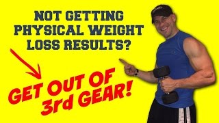 Motivational Video - Not Getting Physical Weight Loss Results? Get Out of 3rd Gear!