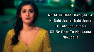 Na Ja Tu Full Song With Lyrics ▪ Dhvani Bhanushali & Sashwat Singh ▪ Tanishk Bagchi