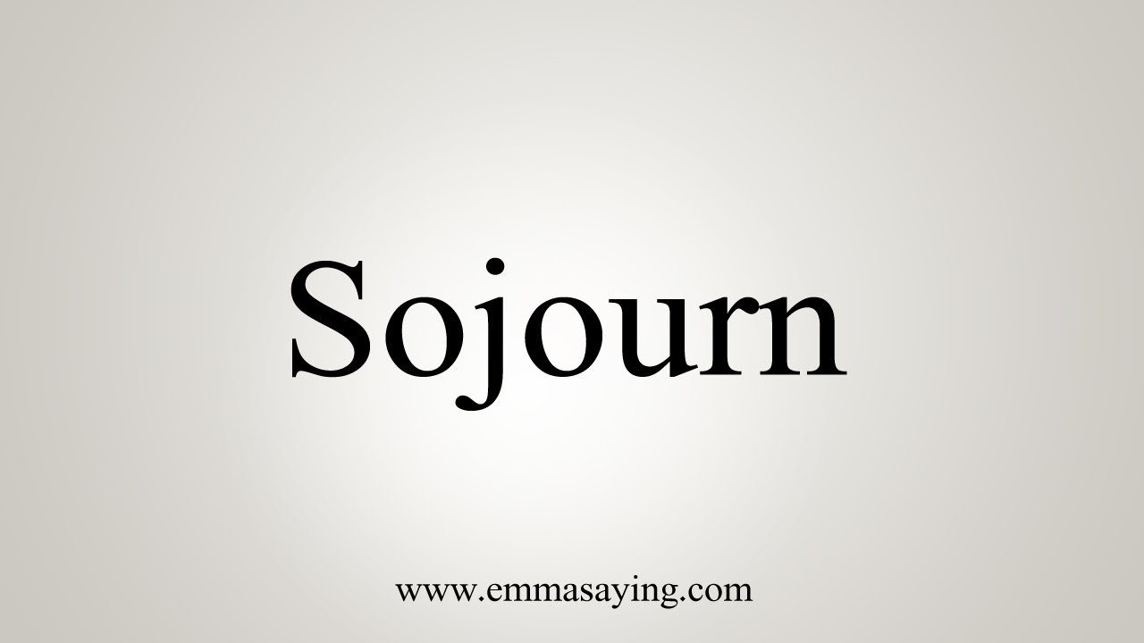 How To Say Sojourn