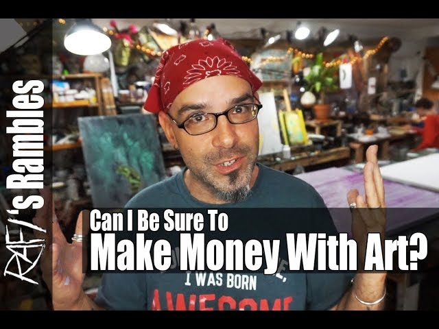 How Can I Be Sure I'm Going To Make Money With My Art - Tips For Artists