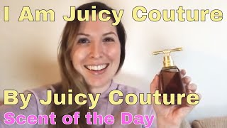 I Am Juicy Couture by Juicy Couture - Scent of the Day [SEDUCTIVE!]